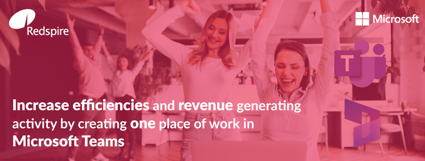Increase efficiences and revenue generation activity by creating one place of work in Microsoft Team